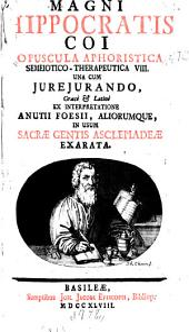 Magni Hippocratis coi Opuscula aphoristica semeiotico-therapeutica VIII: una cum jurejurando, Græcè & Lâtinè