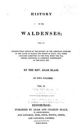 History of the Waldenses: with an introductory sketch of the history of the Christian churches in the South of France and North of Italy, till these churches submitted to the pope, when the Waldenses continued as formerly independent of the Papal See, Volume 2