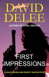 First Impressions: A Grace deHaviland Bounty Hunter Story