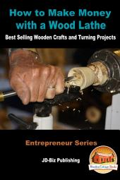 How to Make Money with a Wood Lathe - Best Selling Wooden Crafts and Turning Projects