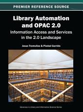 Library Automation and OPAC 2.0: Information Access and Services in the 2.0 Landscape: Information Access and Services in the 2.0 Landscape