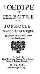L'Oedipe Et l'Electre De Sophocle, Tragedies Grecques. Traduites en François avec des Remarques