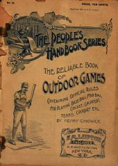 The Reliable Book of Outdoor Games: Containing Official Rules for Playing Base Ball, Foot Ball, Cricket, Lacrosse, Tennis, Croquet, Etc