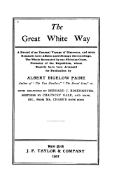 The Great White Way: A Record of an Unusual Voyage of Discovery, and Some Romantic Love Affairs Amid Strange Surroundings
