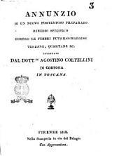 Annunzio di un nuovo portentoso preparato rimedio specifico contro le febbri putrido-maligne terzane, quartane ec. inventato dal dott.re Agostino coltellini di Cortona in Toscana