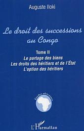 Le droit des successions au Congo: Le partage des biens. Les droits des héritiers et de l'Etat. L'option des héritiers. -, Volume2