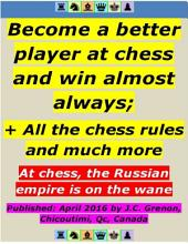 Become a Better Player At Chess and Win Almost Always ; + All the Chess Rules