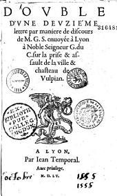 Double d'vne deuziéme lettre par maniere de discours de M. G. S. (Gabriello Simeoni) enuoyée à Lyon à Noble Seigneur G. du C. (Choul) sur la prise et assault de la ville et chasteau de Vulpian (De Vulpian ce 23 sept. 1555)