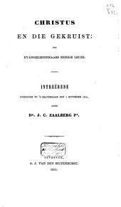Christus en die gekruist: des evangeliedienaars eenige leuze: intreêrede gehouden te 's Gravenhage den 1 November 1854