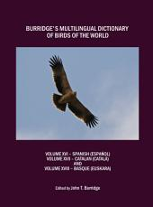 Burridge's Multilingual Dictionary of Birds of the World: Volume XVI Spanish (Español), Volume XVII Catalan (Català), Volume XVIII Basque (Euskara)