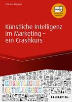 K  nstliche Intelligenz im Marketing   ein Crashkurs PDF