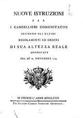 Nuove istruzioni per i cancellieri comunitativi secondo gli ultimi regolamenti ed ordini di Sua Altezza Reale approvate nel di 16 novembre 1779