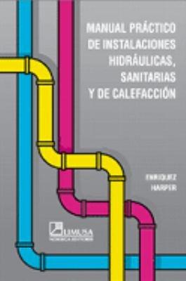 Manual pr  ctico de instalaciones hidr  ulicas  sanitarias y de calefacci  n PDF