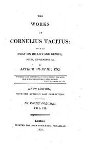 The Works of Cornelius Tacitus: With an Essay on His Life and Genius, Notes, Supplements, &c, Volume 3