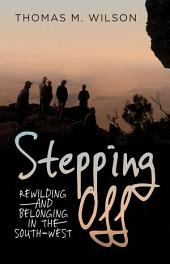 Stepping Off: Rewilding and Belonging in the South-West