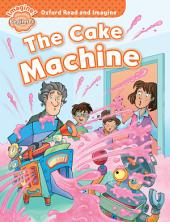 The Cake Machine (Oxford Read and Imagine Beginner)
