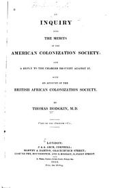 An inquiry into the merits of the American colonization society: and a reply to the charges brought against it: With an account of the British African colonization society