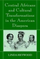 Central Africans and Cultural Transformations in the American Diaspora PDF