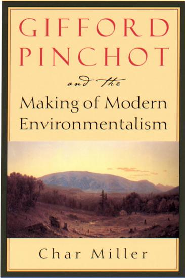 Gifford Pinchot and the Making of Modern Environmentalism PDF