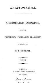 Aristophanis comoediae, accedunt perditarum fabularum fragmenta, ex recogn. et cum annotationibus G. Dindorfü: Τόμος 1