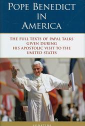 Pope Benedict in America: The Full Texts of Papal Talks Given During His Apostolic Visit to the United States