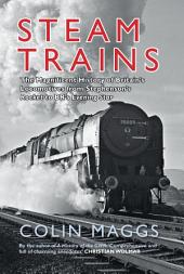 Steam Trains: The Magnificent History of Britain's Locomotives From Stephenson's Rocket to BR's Evening Star