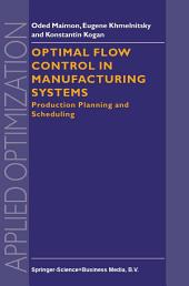 Optimal Flow Control in Manufacturing Systems: Production Planning and Scheduling