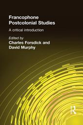 Francophone Postcolonial Studies: A critical introduction
