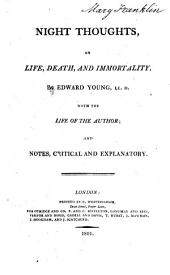 Night thoughts, on life, death, and immortality. With the life of the author; and notes, critical and explanatory