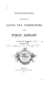 Proceedings on the Occasion of Laying the Corner-stone of the Public Library of the City of Boston, 17 September, 1855