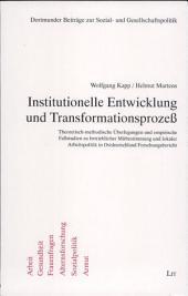 Institutionelle Entwicklung und Transformationsprozess: theoretisch-methodische Überlegungen und empirische Fallstudien zu betriebler Mitbestimmung und lokaler Arbeitspolitik in Ostdeutschland : Forschungsbericht
