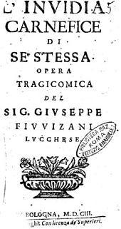 L' inuidia carnefice di se' stessa. Opera tragicomica del sig. Giuseppe Fiuuizani lucchese