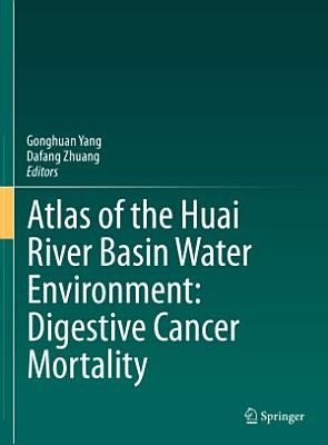 Atlas of the Huai River Basin Water Environment: Digestive Cancer Mortality