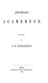 Aeschylos Agamemnon. Erklært von F. W. Schneidewin. [Edited by E. L. von Leutsch.]