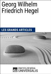 Georg Wilhelm Friedrich Hegel: (Les Grands Articles d'Universalis)