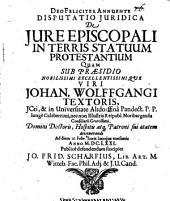 Disputatio Iuridica De Iure Episcopali In Terris Statuum Protestantium