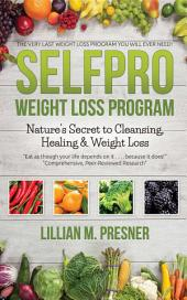 SelfPro Weight Loss Progam: Nature's Secret to Cleansing, Healing & Weight Loss