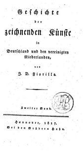 Geschichte der zeichnenden Künste in Deutschland und den Vereingten Niederlanden: Band 2