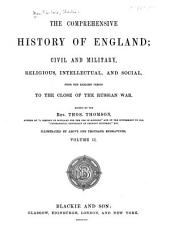 The comprehensive history of England: civil and military, religious, intellectual, and social, from the earliest period to the suppression of the Sepoy revolt, Volume 2