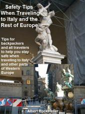 Safety Tips When Traveling to Italy and the Rest of Europe: Tips for backpackers and all travelers to help you stay safe when traveling to Italy and other parts of Western Europe.