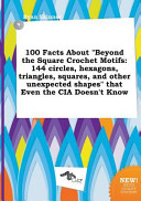 100 Facts about Beyond the Square Crochet Motifs
