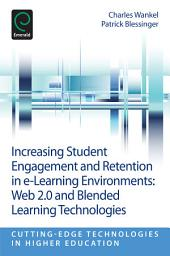 Increasing Student Engagement and Retention in E-Learning Environments: Web 2.0 and Blended Learning Technologies
