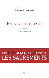 Entrer en liturgie. T2 - Les sacrements: Pour comprendre et vivre les sacrements