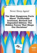 Never Sleep Again! the Most Dangerous Facts about Predictably Irrational, Revised and Expanded Edition