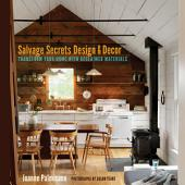 Salvage Secrets Design & Decor: Transform Your Home with Reclaimed Materials: Transform Your Home with Reclaimed Materials