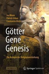 Götter - Gene - Genesis: Die Biologie der Religionsentstehung
