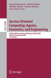 Service-Oriented Computing: Agents, Semantics, and Engineering: AAMAS 2008 International Workshop, SOCASE 2008 Estoril, Portugal, May 12, 2008 Proceedings