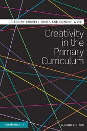 Creativity in the Primary Curriculum: Edition 2