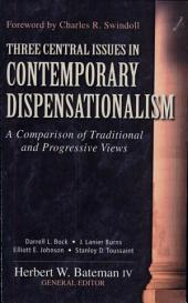 Three Central Issues in Contemporary Dispensationalism: A Comparison of Traditional and Progressive Views