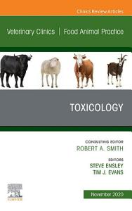 Toxicology  An Issue of Veterinary Clinics of North America  Food Animal Practice  E Book PDF